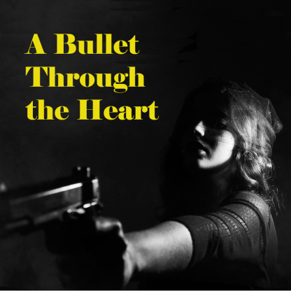A bullet through the heart
